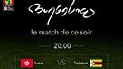 DIFFUSION DU MATCH:Tunisie VS Zimbabwe